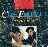 Cover Wham! - Club Fantastic Megamix