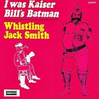 Cover Whistling Jack Smith - I Was Kaiser Bill's Batman