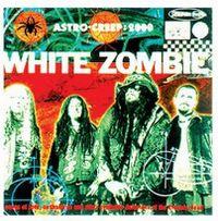 Cover White Zombie - Astro Creep: 2000 Songs Of Love