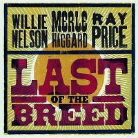 Cover Willie Nelson / Merle Haggard / Ray Price - Last Of The Breed