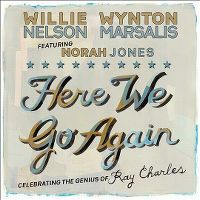 Cover Willie Nelson & Wynton Marsalis featuring Norah Jones - Here We Go Again: Celebrating The Genius Of Ray Charles