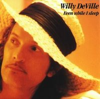 Cover Willy DeVille - Even While I Sleep