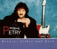 Cover Wolfgang Petry - Bronze, Silber und Gold