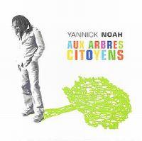 Cover Yannick Noah - Aux arbres citoyens