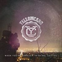 Cover Yellowcard - When You're Through Thinking, Say Yes